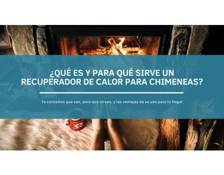¿Qué es y para qué sirve un recuperador de calor para chimeneas? Te lo contamos