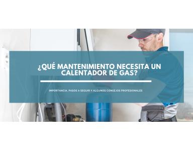 ¿Qué mantenimiento necesita un calentador de gas? Toma nota de nuestras recomendaciones