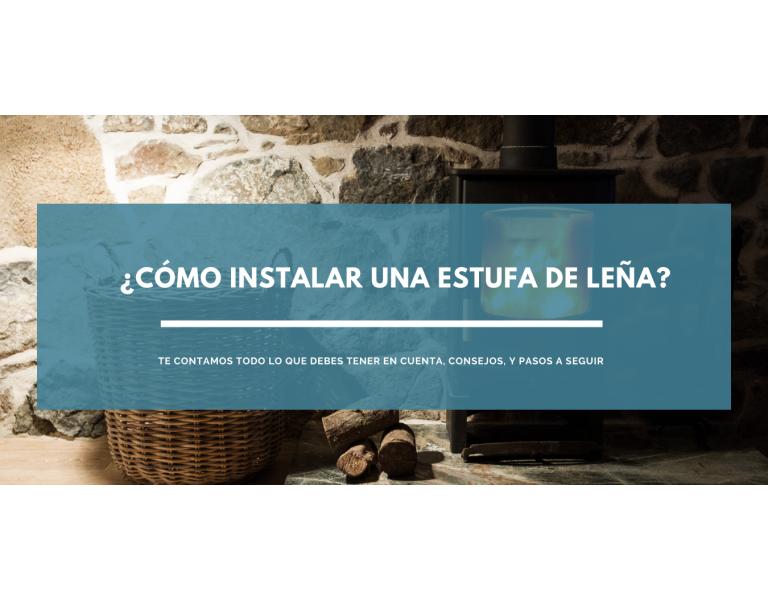 ¿Cómo instalar una estufa de leña y qué tener en cuenta antes de su instalación?